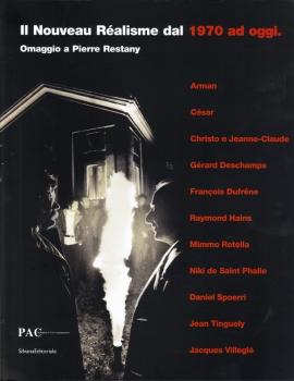 Il Nouveau réalisme dal 1970 ad oggi. Omaggio a Pierre Restany, Milan; 2008